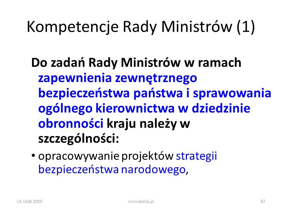 UŁ Łódź 2010www.koziej.pl67 Kompetencje Rady Ministrów (1) Do zadań Rady Ministrów w ramach zapewnienia zewnętrznego bezpieczeństwa państwa i sprawowa