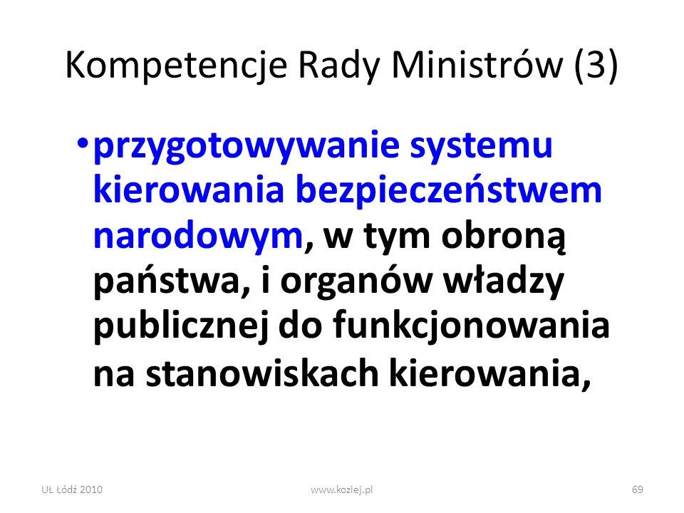 UŁ Łódź 2010www.koziej.pl69 Kompetencje Rady Ministrów (3) przygotowywanie systemu kierowania bezpieczeństwem narodowym, w tym obroną państwa, i organ