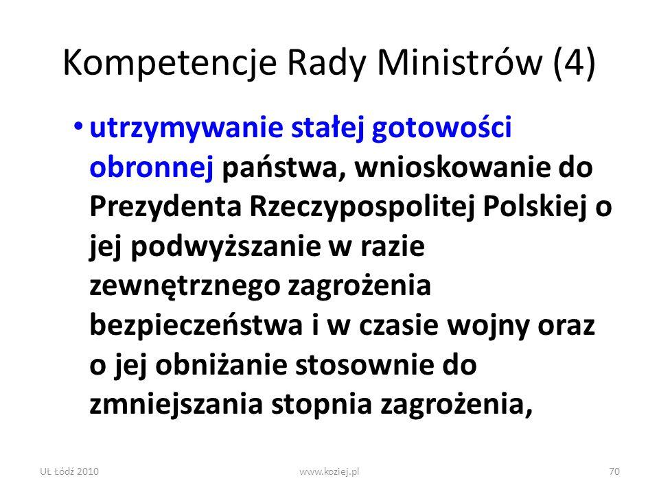 UŁ Łódź 2010www.koziej.pl70 Kompetencje Rady Ministrów (4) utrzymywanie stałej gotowości obronnej państwa, wnioskowanie do Prezydenta Rzeczypospolitej