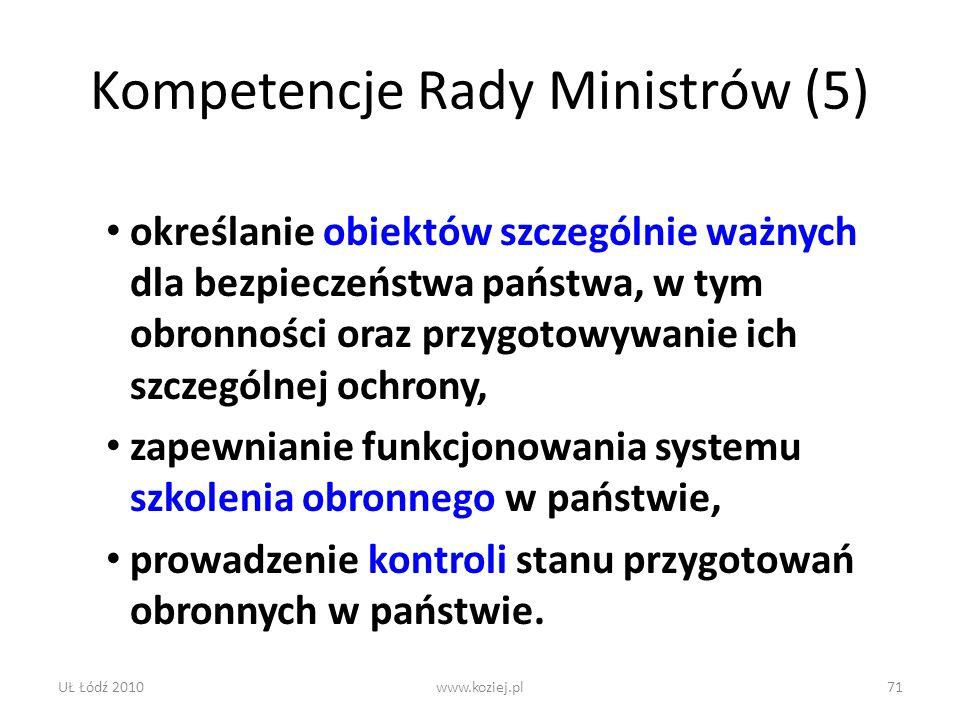 UŁ Łódź 2010www.koziej.pl71 Kompetencje Rady Ministrów (5) określanie obiektów szczególnie ważnych dla bezpieczeństwa państwa, w tym obronności oraz p