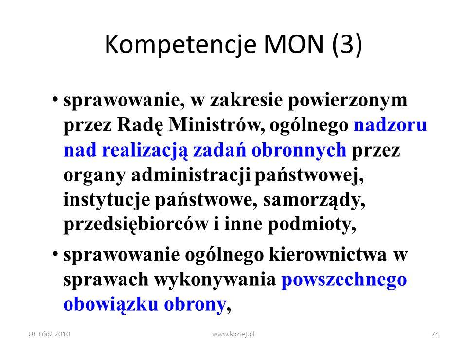UŁ Łódź 2010www.koziej.pl74 Kompetencje MON (3) sprawowanie, w zakresie powierzonym przez Radę Ministrów, ogólnego nadzoru nad realizacją zadań obronn