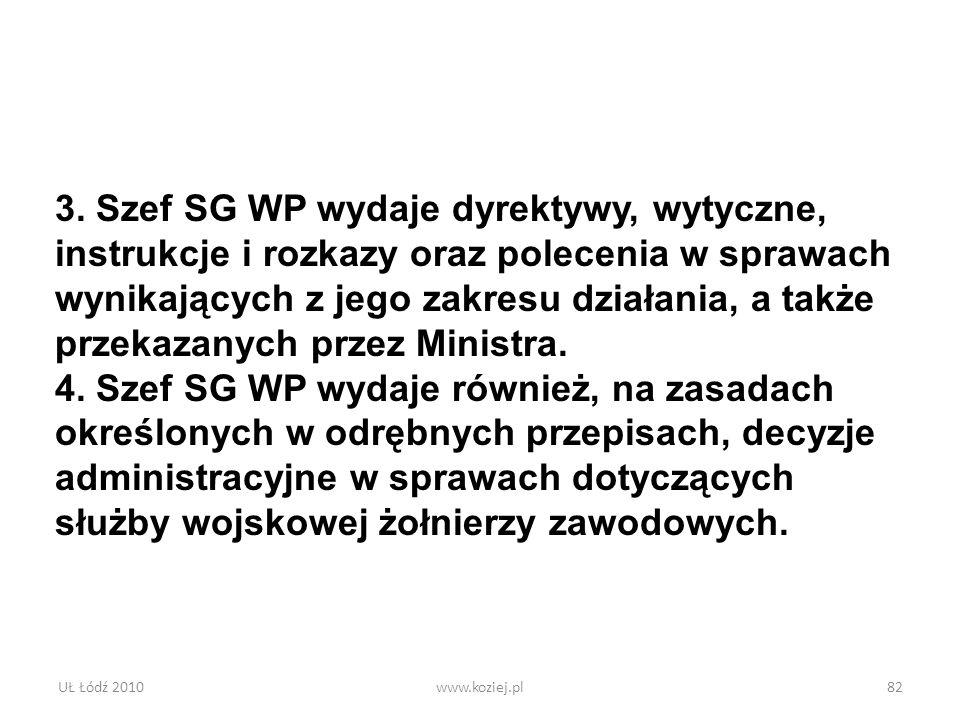 UŁ Łódź 2010www.koziej.pl82 3. Szef SG WP wydaje dyrektywy, wytyczne, instrukcje i rozkazy oraz polecenia w sprawach wynikających z jego zakresu dział