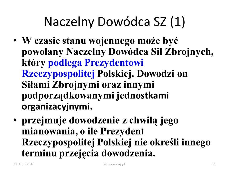 UŁ Łódź 2010www.koziej.pl84 Naczelny Dowódca SZ (1) W czasie stanu wojennego może być powołany Naczelny Dowódca Sił Zbrojnych, który podlega Prezydent