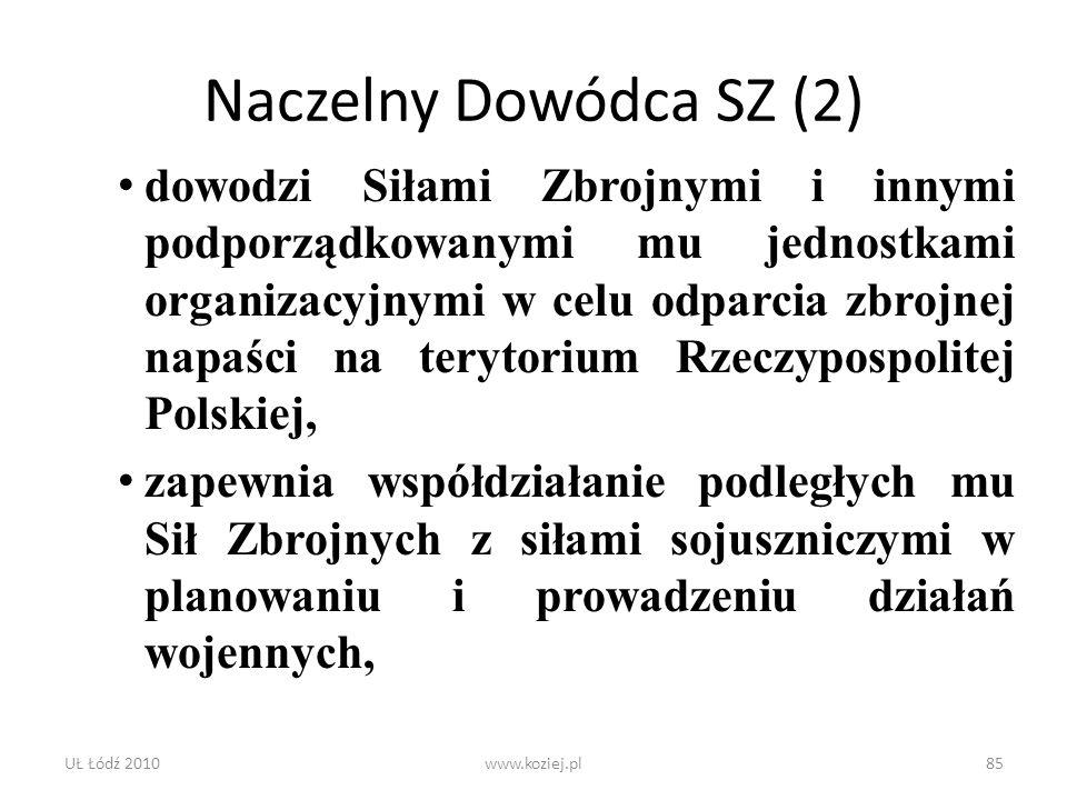 UŁ Łódź 2010www.koziej.pl85 Naczelny Dowódca SZ (2) dowodzi Siłami Zbrojnymi i innymi podporządkowanymi mu jednostkami organizacyjnymi w celu odparcia