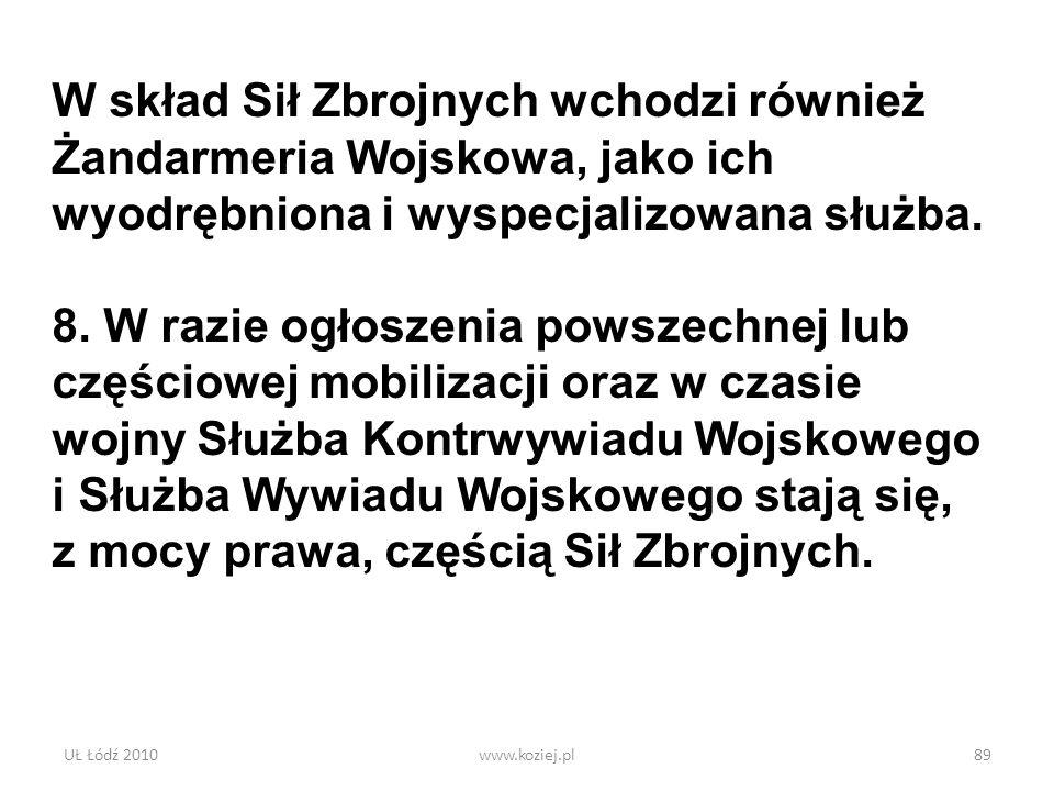 UŁ Łódź 2010www.koziej.pl89 W skład Sił Zbrojnych wchodzi również Żandarmeria Wojskowa, jako ich wyodrębniona i wyspecjalizowana służba. 8. W razie og