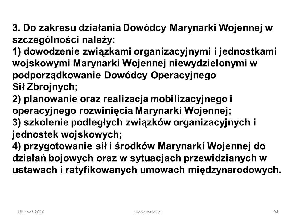 UŁ Łódź 2010www.koziej.pl94 3. Do zakresu działania Dowódcy Marynarki Wojennej w szczególności należy: 1) dowodzenie związkami organizacyjnymi i jedno