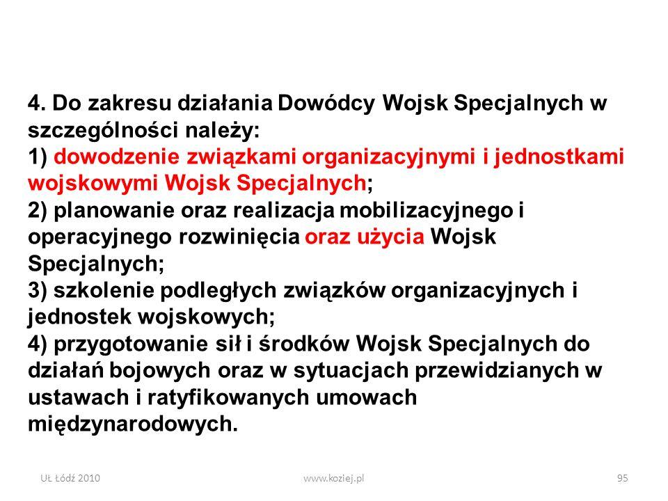 UŁ Łódź 2010www.koziej.pl95 4. Do zakresu działania Dowódcy Wojsk Specjalnych w szczególności należy: 1) dowodzenie związkami organizacyjnymi i jednos