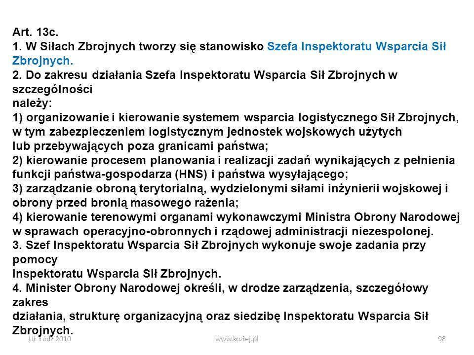 UŁ Łódź 2010www.koziej.pl98 Art. 13c. 1. W Siłach Zbrojnych tworzy się stanowisko Szefa Inspektoratu Wsparcia Sił Zbrojnych. 2. Do zakresu działania S