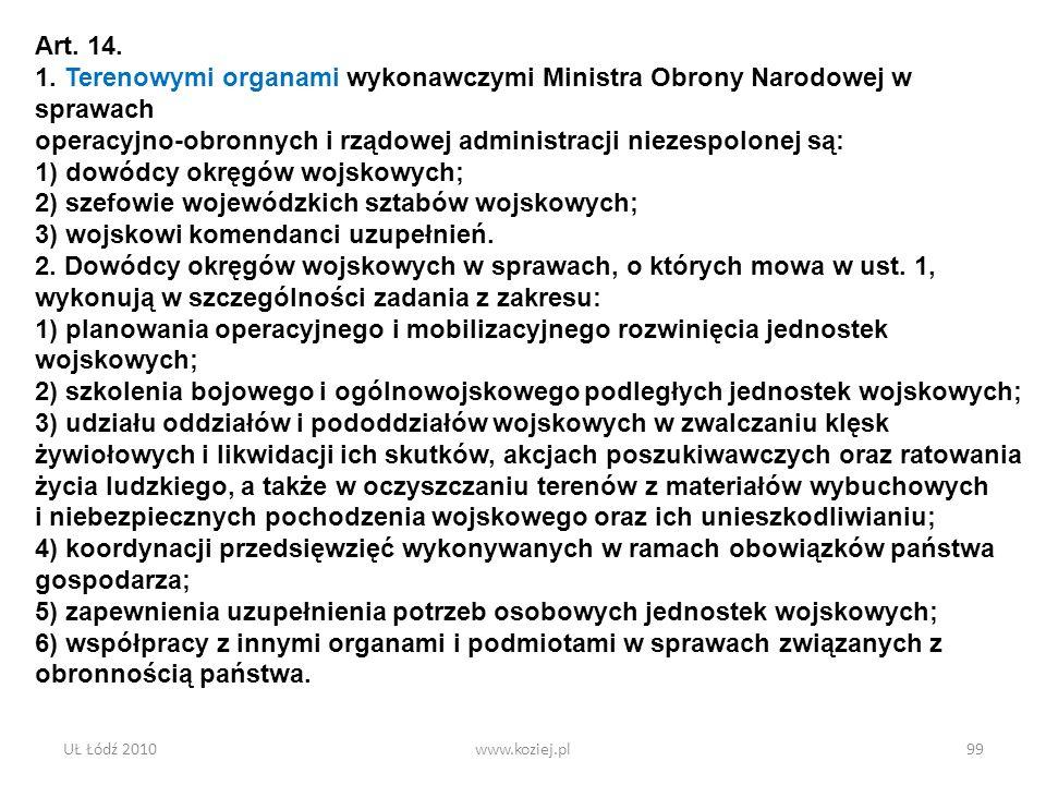 UŁ Łódź 2010www.koziej.pl99 Art. 14. 1. Terenowymi organami wykonawczymi Ministra Obrony Narodowej w sprawach operacyjno-obronnych i rządowej administ