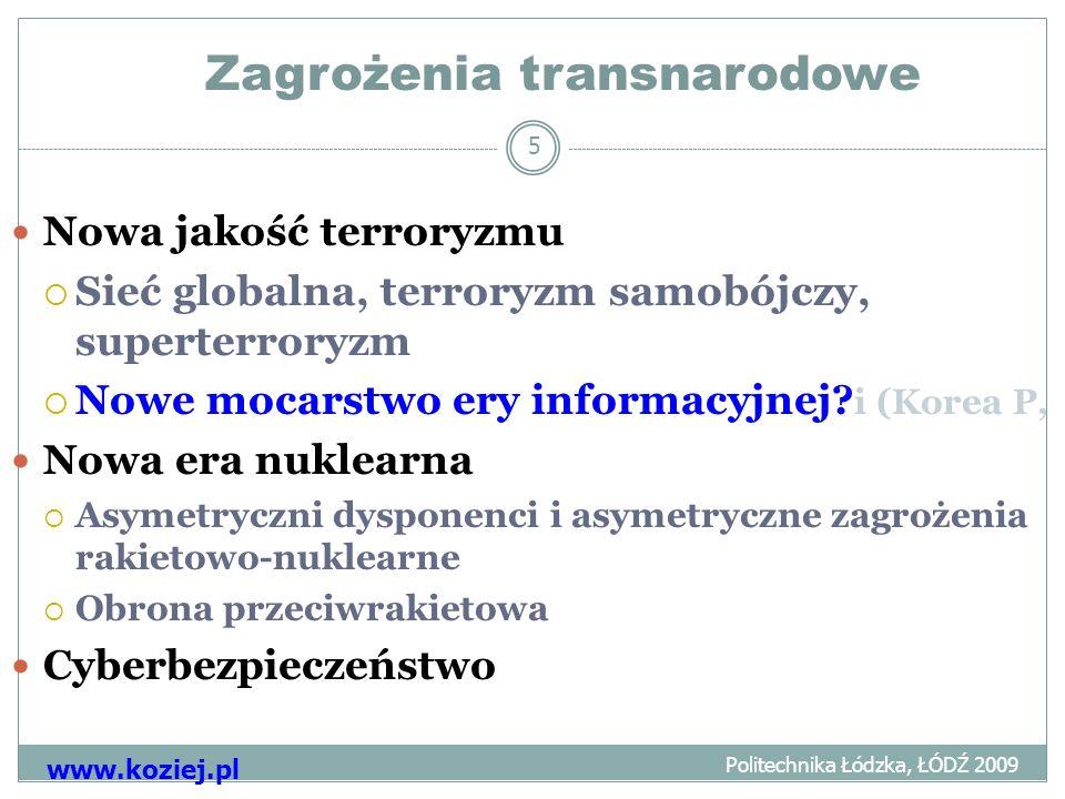 Zagrożenia transnarodowe Politechnika Łódzka, ŁÓDŹ 2009 www.koziej.pl 5 Nowa jakość terroryzmu Sieć globalna, terroryzm samobójczy, superterroryzm Nowe mocarstwo ery informacyjnej.