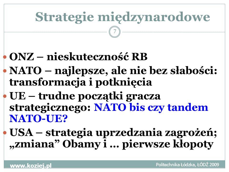 Podsumowanie Politechnika Łódzka, ŁÓDŹ 2009 www.koziej.pl 8 Środowisko GLOBINFO (zintegrowane, asymetryczne, sieciowe) Strategia wyprzedzania zagrożeń (preventive i preemptive) POLSKA: być aktywnym graczem w NATO (np.
