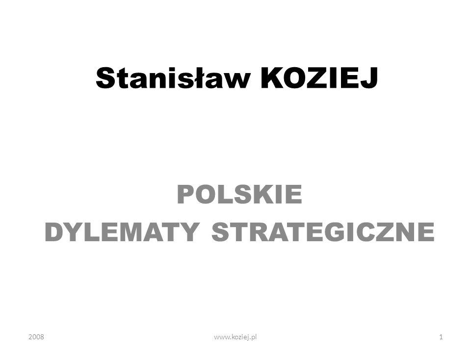 www.koziej.pl2 Podstawowe dylematy strategiczne Zmieniająca się wartość sojuszy (NATO, UE) dla bezpieczeństwa Polski Strategia udziału w operacjach międzynarodowych Polska wobec tarczy antyrakietowej 2008