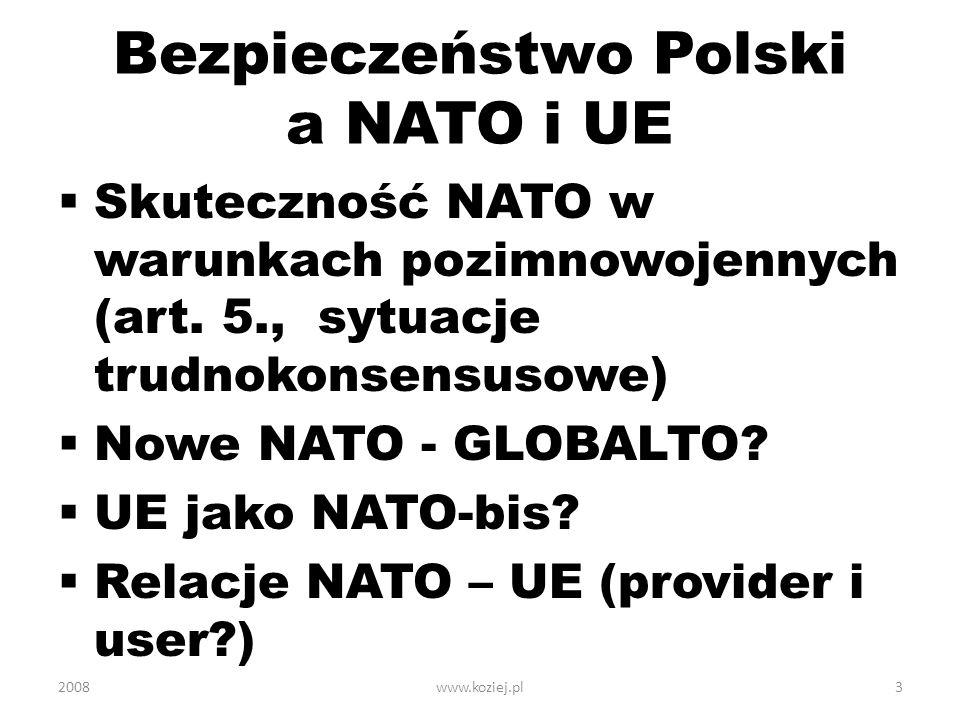 Bezpieczeństwo Polski a NATO i UE Skuteczność NATO w warunkach pozimnowojennych (art. 5., sytuacje trudnokonsensusowe) Nowe NATO - GLOBALTO? UE jako N