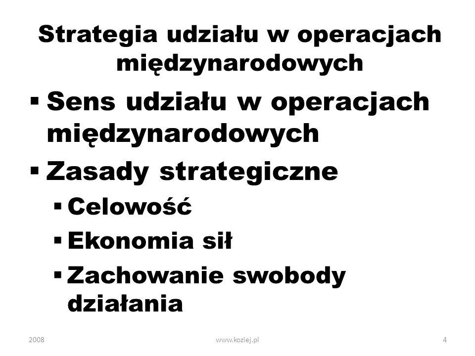 Strategia udziału w operacjach międzynarodowych Sens udziału w operacjach międzynarodowych Zasady strategiczne Celowość Ekonomia sił Zachowanie swobod