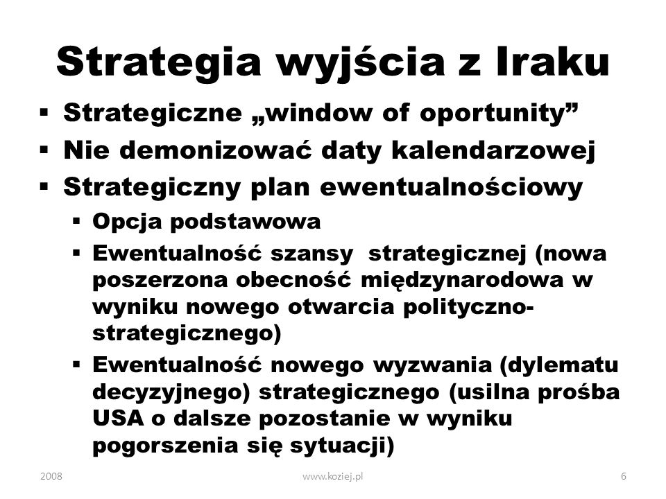 Strategia wyjścia z Iraku Strategiczne window of oportunity Nie demonizować daty kalendarzowej Strategiczny plan ewentualnościowy Opcja podstawowa Ewe