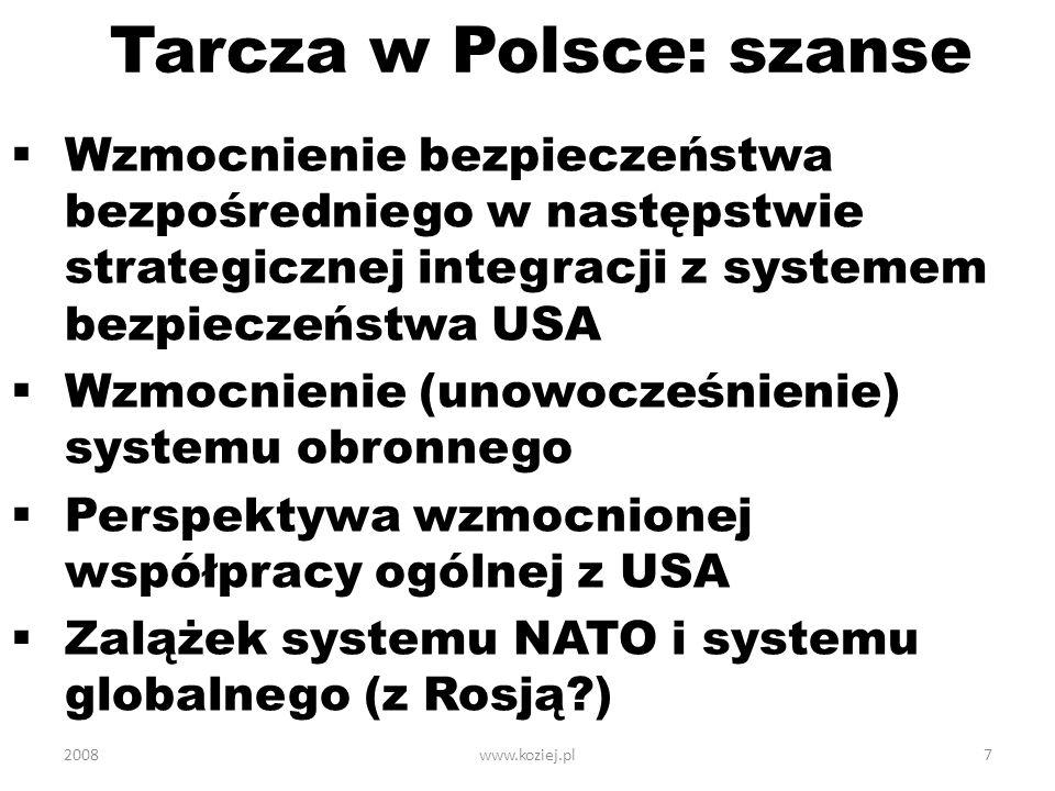 www.koziej.pl8 Tarcza w Polsce: ryzyka Polityczne – Rosja, NATO, UE, opinia publiczna w kraju Operacyjne – nowe zagrożenia wywiadowcze, powietrzne, terrorystyczne, informacyjne, ekologiczne 2008