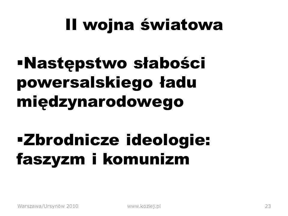 Warszawa/Ursynów 2010www.koziej.pl23 II wojna światowa Następstwo słabości powersalskiego ładu międzynarodowego Zbrodnicze ideologie: faszyzm i komunizm
