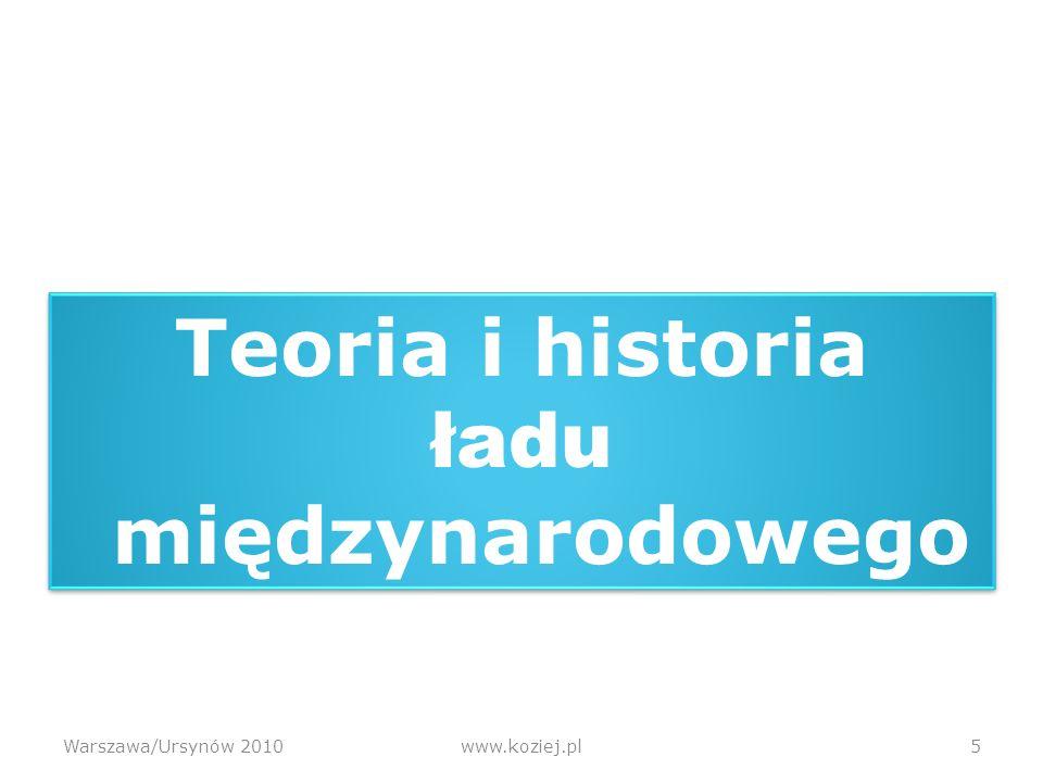 Warszawa/Ursynów 2010www.koziej.pl5 Teoria i historia ładu międzynarodowego Teoria i historia ładu międzynarodowego