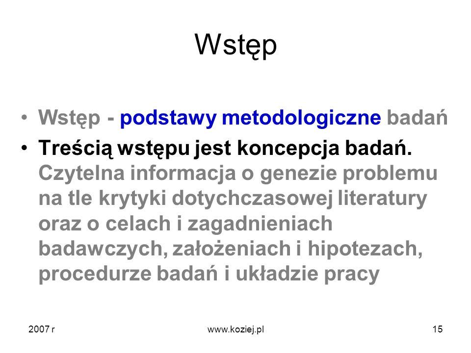 Wstęp Wstęp - podstawy metodologiczne badań Treścią wstępu jest koncepcja badań. Czytelna informacja o genezie problemu na tle krytyki dotychczasowej
