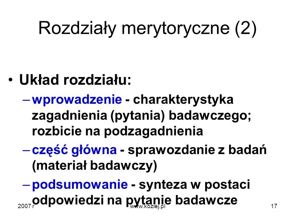 Rozdziały merytoryczne (2) Układ rozdziału: –wprowadzenie - charakterystyka zagadnienia (pytania) badawczego; rozbicie na podzagadnienia –część główna