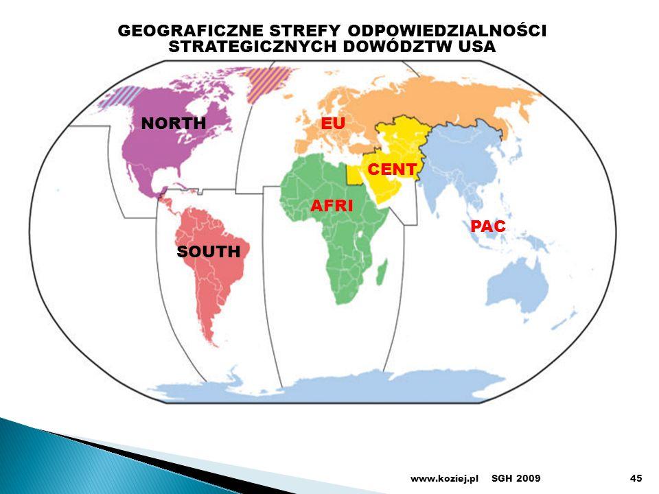 SGH 2009www.koziej.pl NORTHEU CENT PAC AFRI SOUTH GEOGRAFICZNE STREFY ODPOWIEDZIALNOŚCI STRATEGICZNYCH DOWÓDZTW USA 45