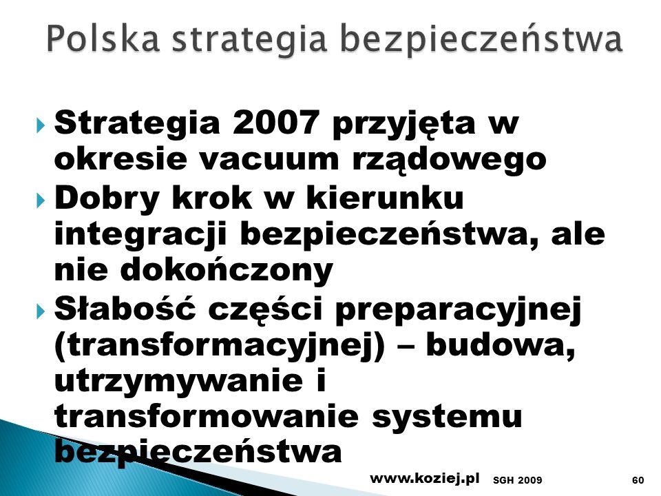 SGH 2009 www.koziej.pl 60 Strategia 2007 przyjęta w okresie vacuum rządowego Dobry krok w kierunku integracji bezpieczeństwa, ale nie dokończony Słabo