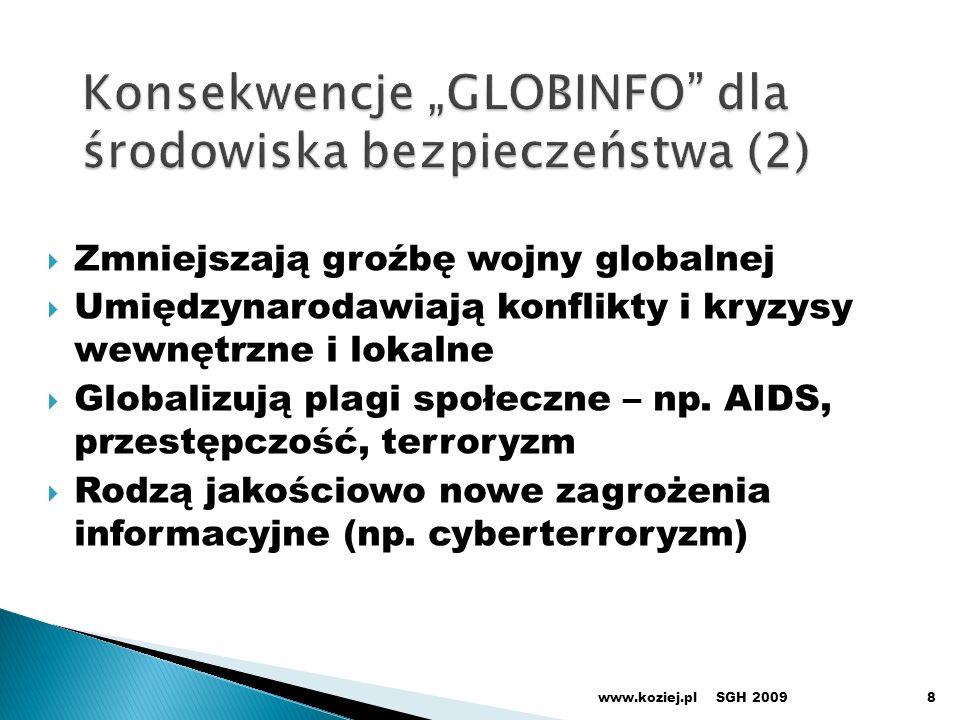 Zmniejszają groźbę wojny globalnej Umiędzynarodawiają konflikty i kryzysy wewnętrzne i lokalne Globalizują plagi społeczne – np. AIDS, przestępczość,