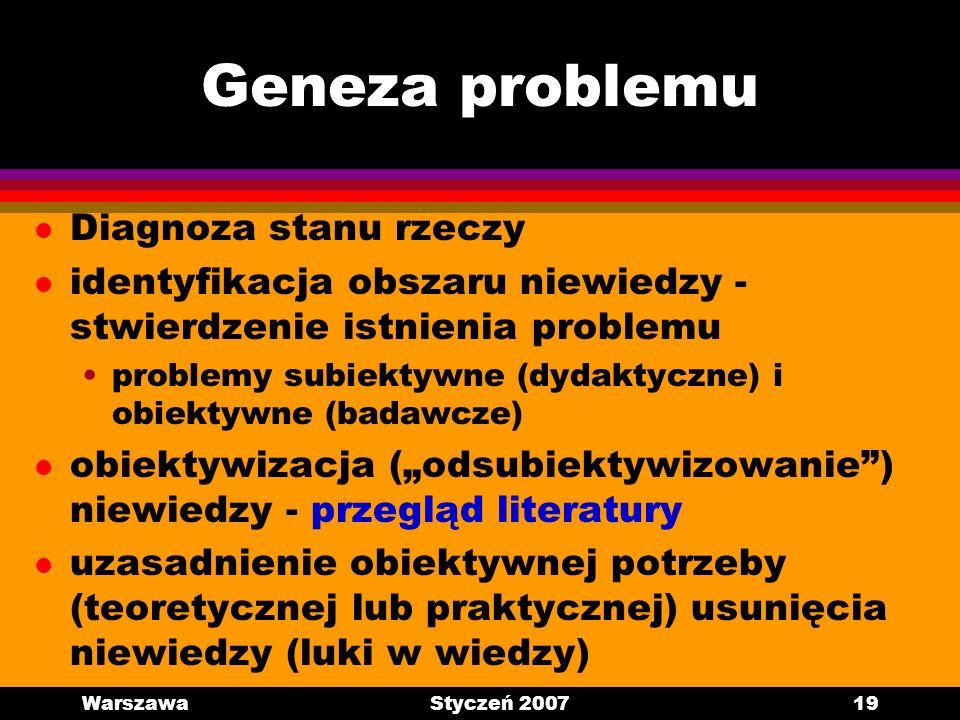 WarszawaStyczeń 200719 Geneza problemu l Diagnoza stanu rzeczy l identyfikacja obszaru niewiedzy - stwierdzenie istnienia problemu problemy subiektywn