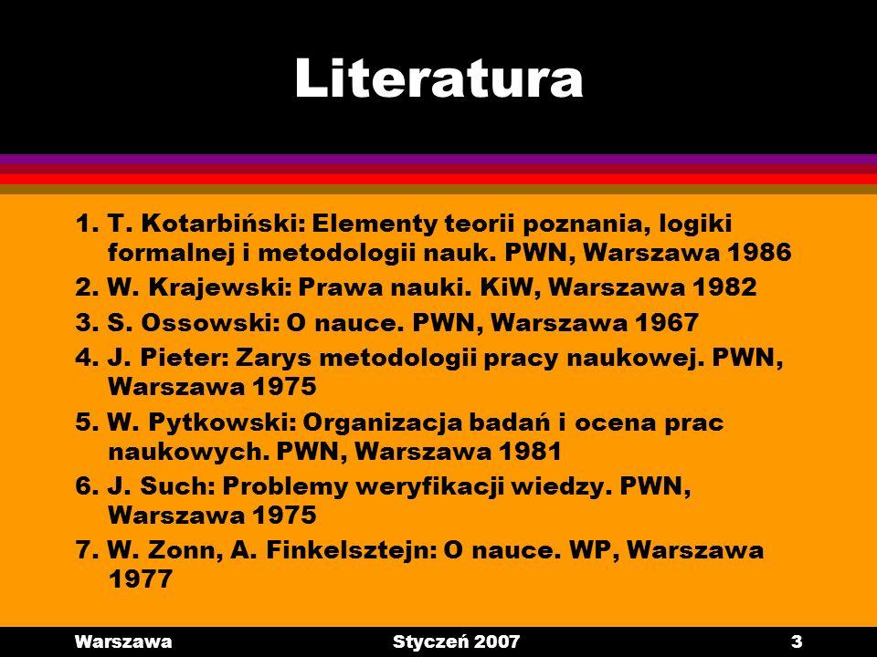 WarszawaStyczeń 20073 Literatura 1. T. Kotarbiński: Elementy teorii poznania, logiki formalnej i metodologii nauk. PWN, Warszawa 1986 2. W. Krajewski: