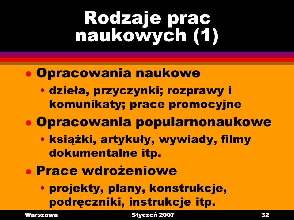 WarszawaStyczeń 200732 Rodzaje prac naukowych (1) l Opracowania naukowe dzieła, przyczynki; rozprawy i komunikaty; prace promocyjne l Opracowania popu