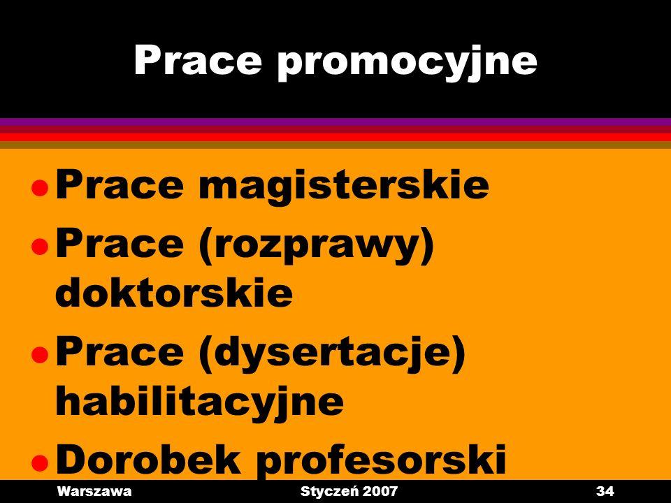 WarszawaStyczeń 200734 Prace promocyjne l Prace magisterskie l Prace (rozprawy) doktorskie l Prace (dysertacje) habilitacyjne l Dorobek profesorski