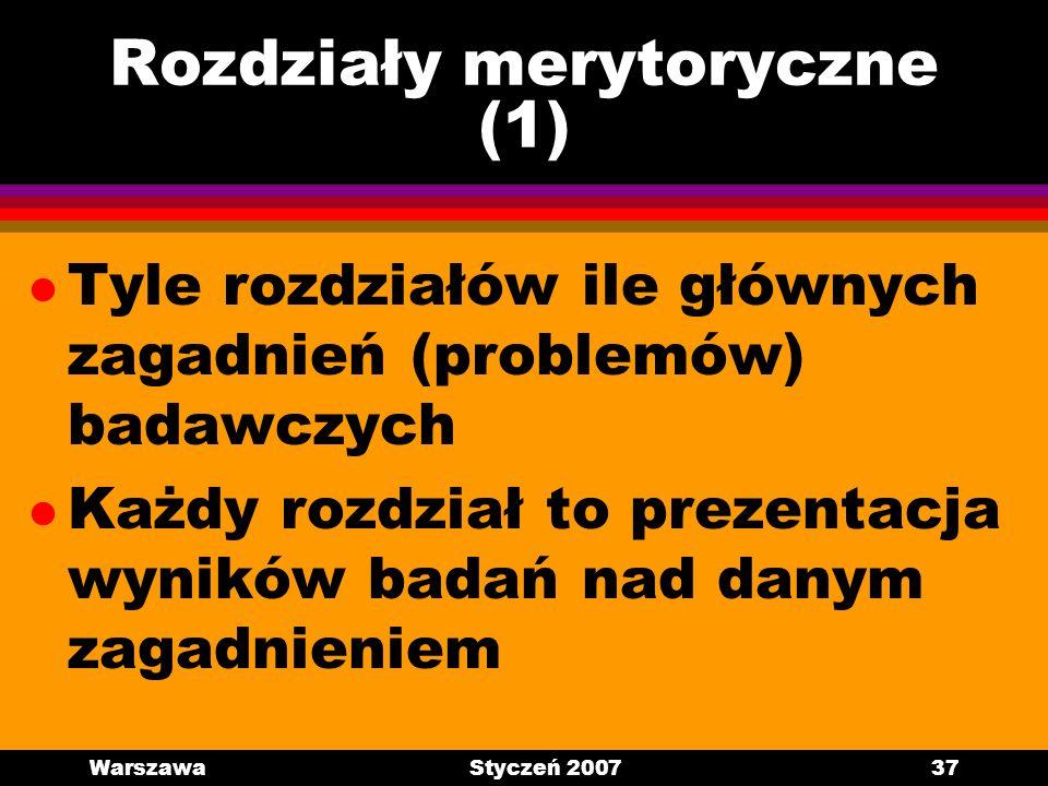 WarszawaStyczeń 200737 Rozdziały merytoryczne (1) l Tyle rozdziałów ile głównych zagadnień (problemów) badawczych l Każdy rozdział to prezentacja wyni