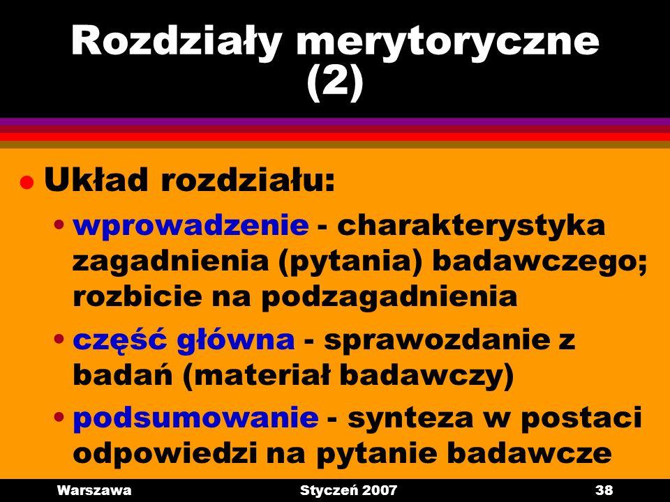 WarszawaStyczeń 200738 Rozdziały merytoryczne (2) l Układ rozdziału: wprowadzenie - charakterystyka zagadnienia (pytania) badawczego; rozbicie na podz