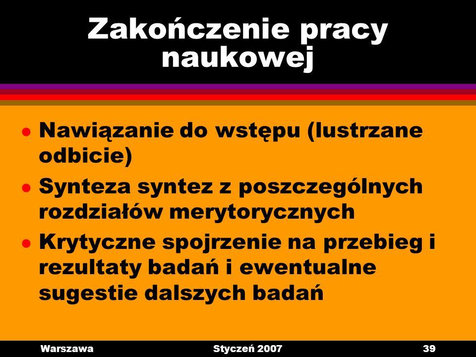 WarszawaStyczeń 200739 Zakończenie pracy naukowej l Nawiązanie do wstępu (lustrzane odbicie) l Synteza syntez z poszczególnych rozdziałów merytoryczny