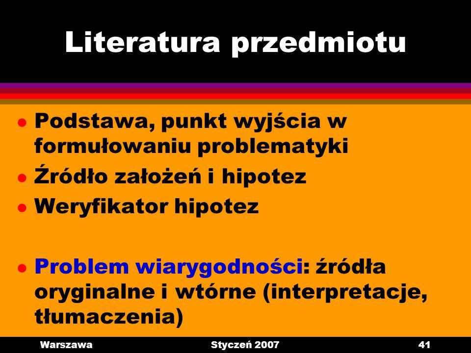 WarszawaStyczeń 200741 Literatura przedmiotu l Podstawa, punkt wyjścia w formułowaniu problematyki l Źródło założeń i hipotez l Weryfikator hipotez l