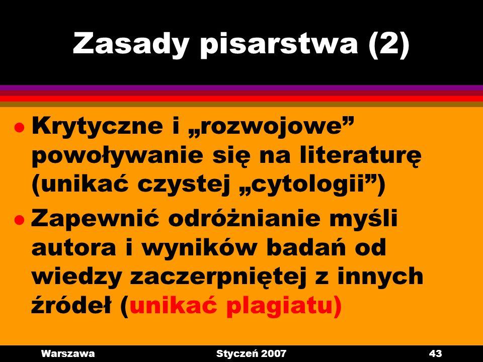 WarszawaStyczeń 200743 Zasady pisarstwa (2) l Krytyczne i rozwojowe powoływanie się na literaturę (unikać czystej cytologii) l Zapewnić odróżnianie my