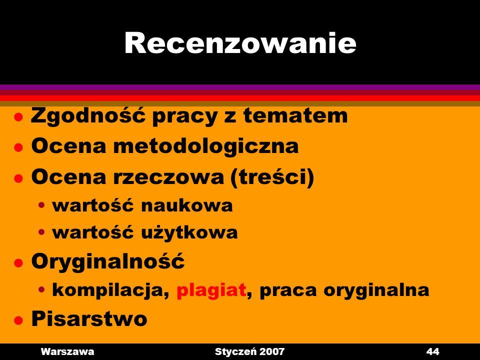 WarszawaStyczeń 200744 Recenzowanie l Zgodność pracy z tematem l Ocena metodologiczna l Ocena rzeczowa (treści) wartość naukowa wartość użytkowa l Ory
