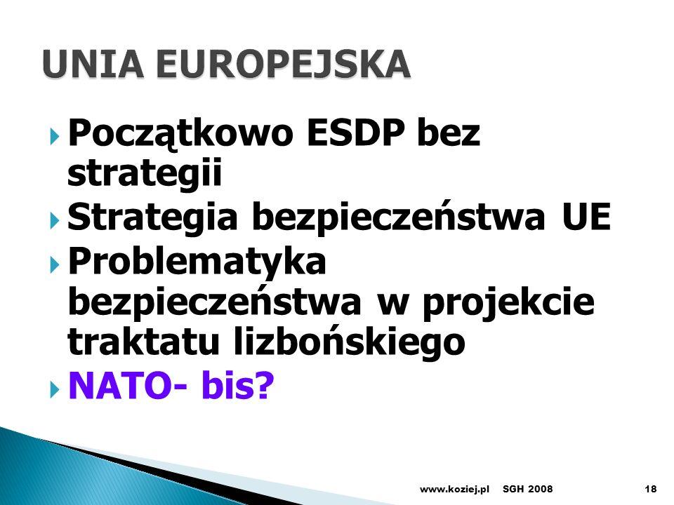 Początkowo ESDP bez strategii Strategia bezpieczeństwa UE Problematyka bezpieczeństwa w projekcie traktatu lizbońskiego NATO- bis.