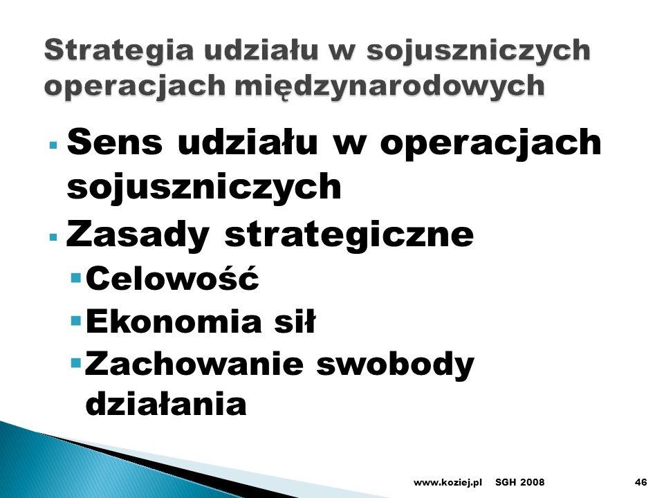 Sens udziału w operacjach sojuszniczych Zasady strategiczne Celowość Ekonomia sił Zachowanie swobody działania SGH 2008www.koziej.pl46