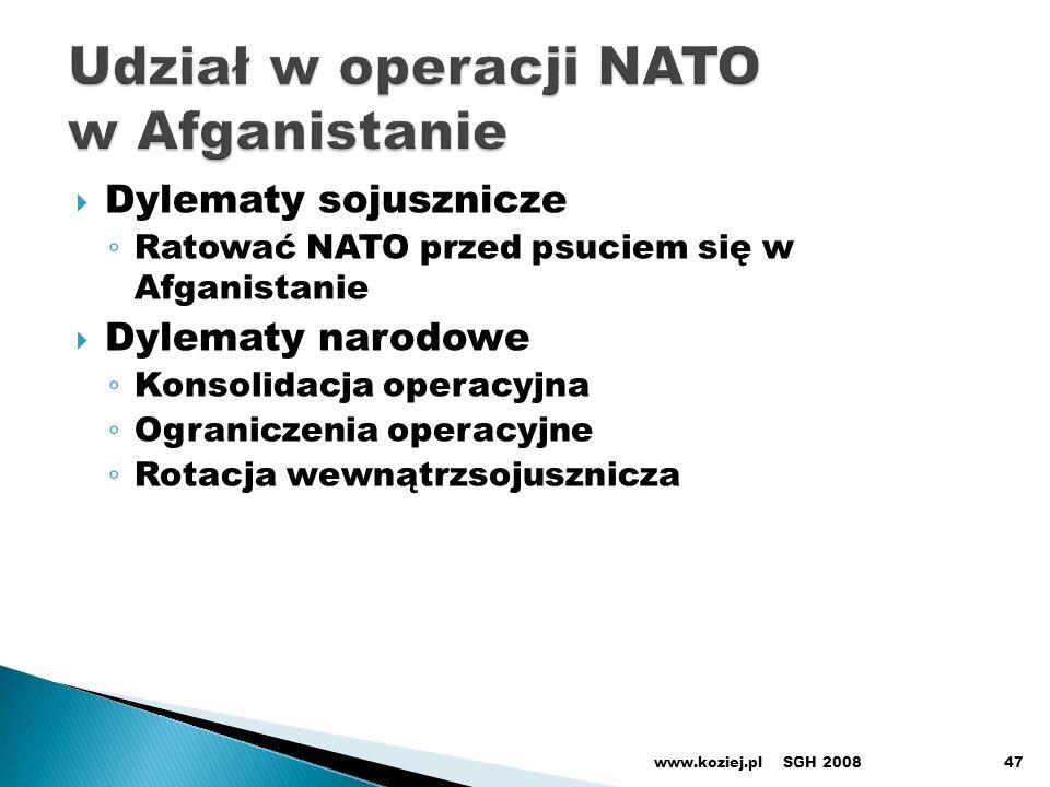 Dylematy sojusznicze Ratować NATO przed psuciem się w Afganistanie Dylematy narodowe Konsolidacja operacyjna Ograniczenia operacyjne Rotacja wewnątrzsojusznicza SGH 2008www.koziej.pl47