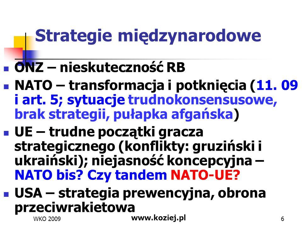 WKO 2009 www.koziej.pl 7 Polska strategia bezpieczeństwa Strategia 2007 przyjęta w okresie vacuum rządowego: potrzeba nowelizacji Dobry krok w kierunku integracji bezpieczeństwa, ale nie dokończony Słabość części preparacyjnej (transformacyjnej) – budowa, utrzymywanie i transformowanie systemu bezpieczeństwa