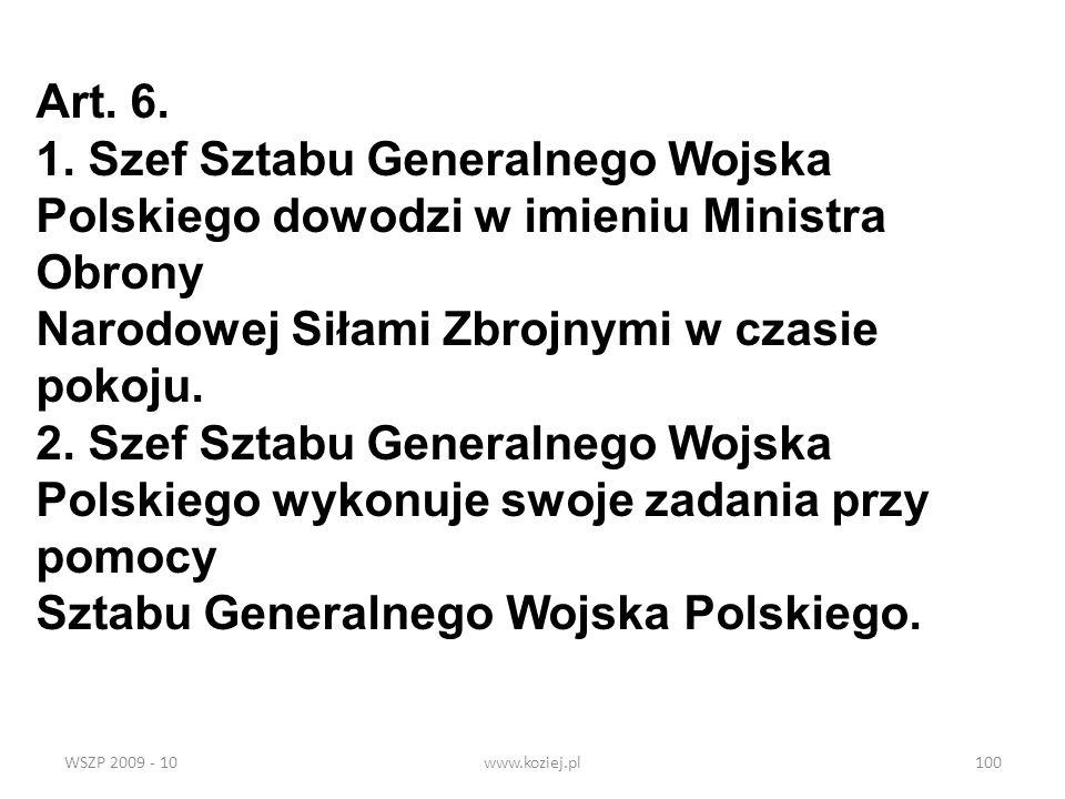 WSZP 2009 - 10www.koziej.pl100 Art. 6. 1. Szef Sztabu Generalnego Wojska Polskiego dowodzi w imieniu Ministra Obrony Narodowej Siłami Zbrojnymi w czas