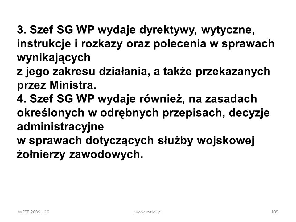 WSZP 2009 - 10www.koziej.pl105 3. Szef SG WP wydaje dyrektywy, wytyczne, instrukcje i rozkazy oraz polecenia w sprawach wynikających z jego zakresu dz