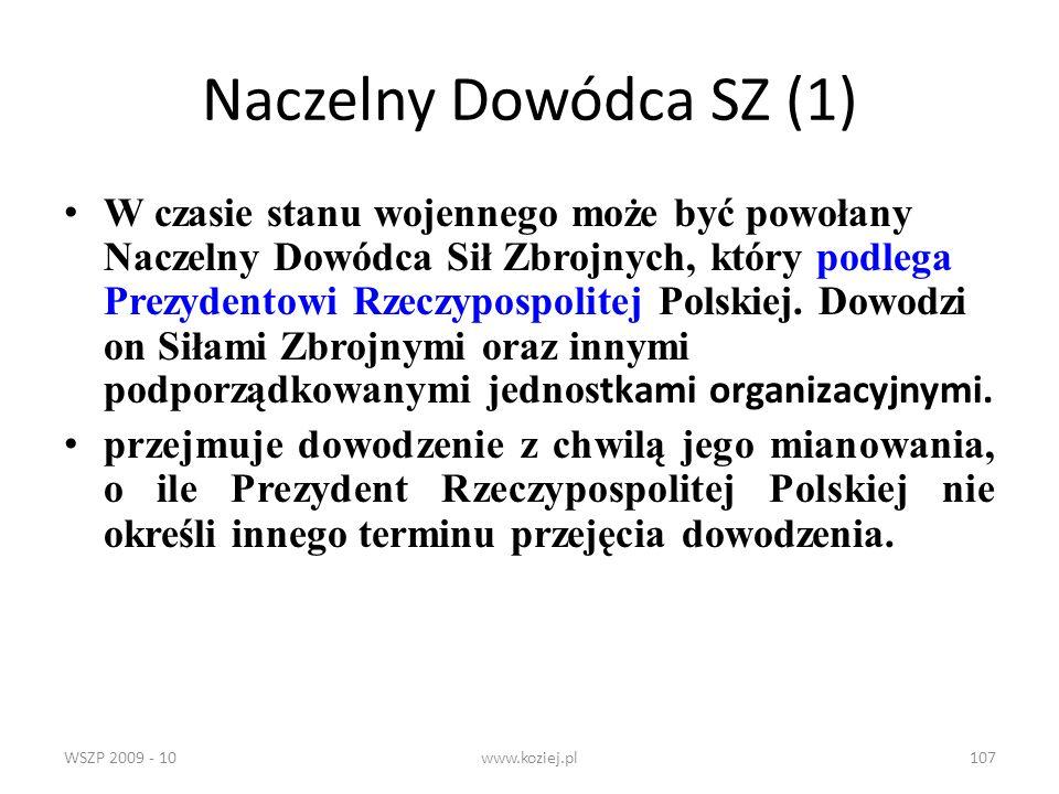 WSZP 2009 - 10www.koziej.pl107 Naczelny Dowódca SZ (1) W czasie stanu wojennego może być powołany Naczelny Dowódca Sił Zbrojnych, który podlega Prezyd