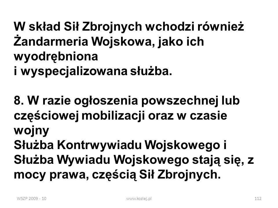 WSZP 2009 - 10www.koziej.pl112 W skład Sił Zbrojnych wchodzi również Żandarmeria Wojskowa, jako ich wyodrębniona i wyspecjalizowana służba. 8. W razie