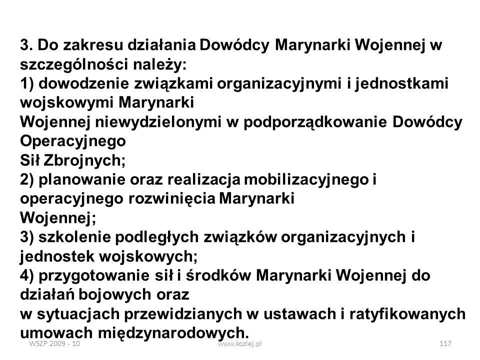 WSZP 2009 - 10www.koziej.pl117 3. Do zakresu działania Dowódcy Marynarki Wojennej w szczególności należy: 1) dowodzenie związkami organizacyjnymi i je
