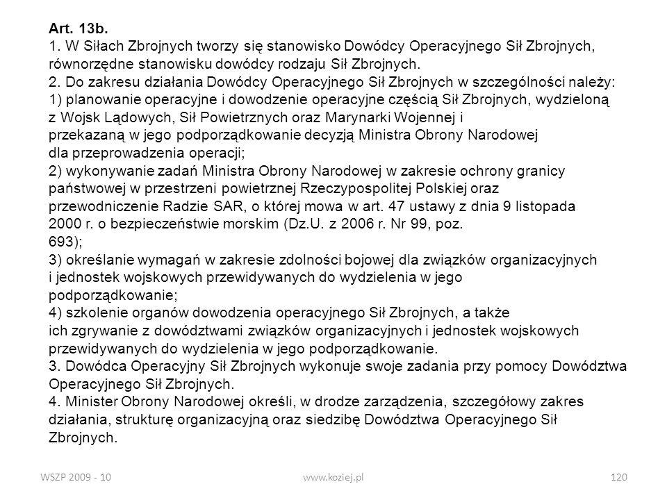 WSZP 2009 - 10www.koziej.pl120 Art. 13b. 1. W Siłach Zbrojnych tworzy się stanowisko Dowódcy Operacyjnego Sił Zbrojnych, równorzędne stanowisku dowódc