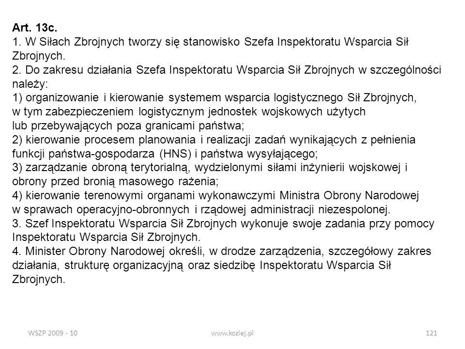 WSZP 2009 - 10www.koziej.pl121 Art. 13c. 1. W Siłach Zbrojnych tworzy się stanowisko Szefa Inspektoratu Wsparcia Sił Zbrojnych. 2. Do zakresu działani
