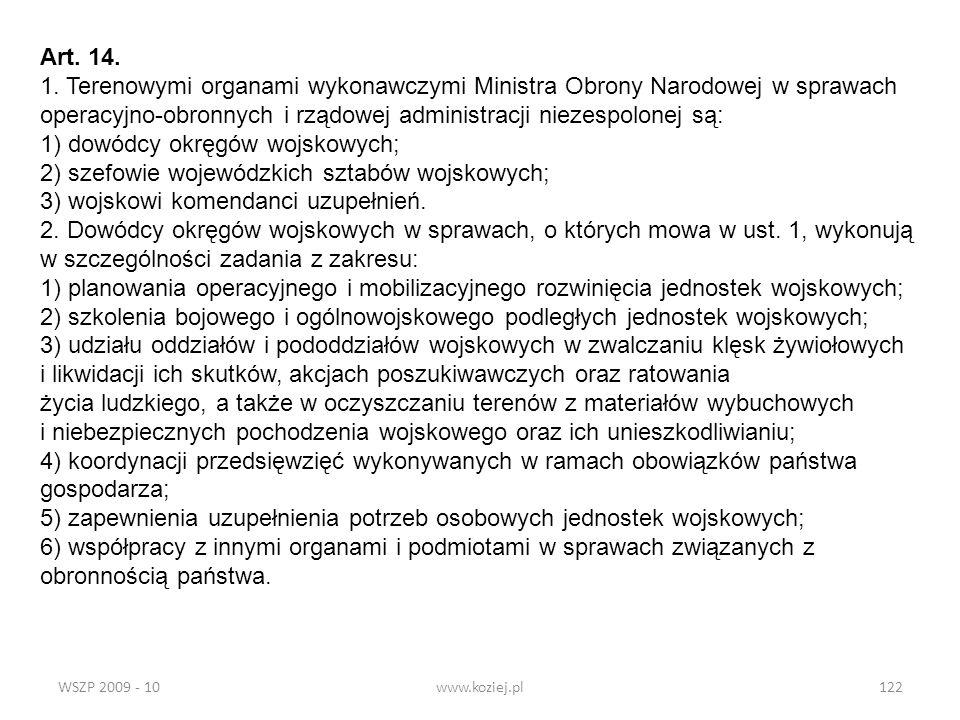 WSZP 2009 - 10www.koziej.pl122 Art. 14. 1. Terenowymi organami wykonawczymi Ministra Obrony Narodowej w sprawach operacyjno-obronnych i rządowej admin