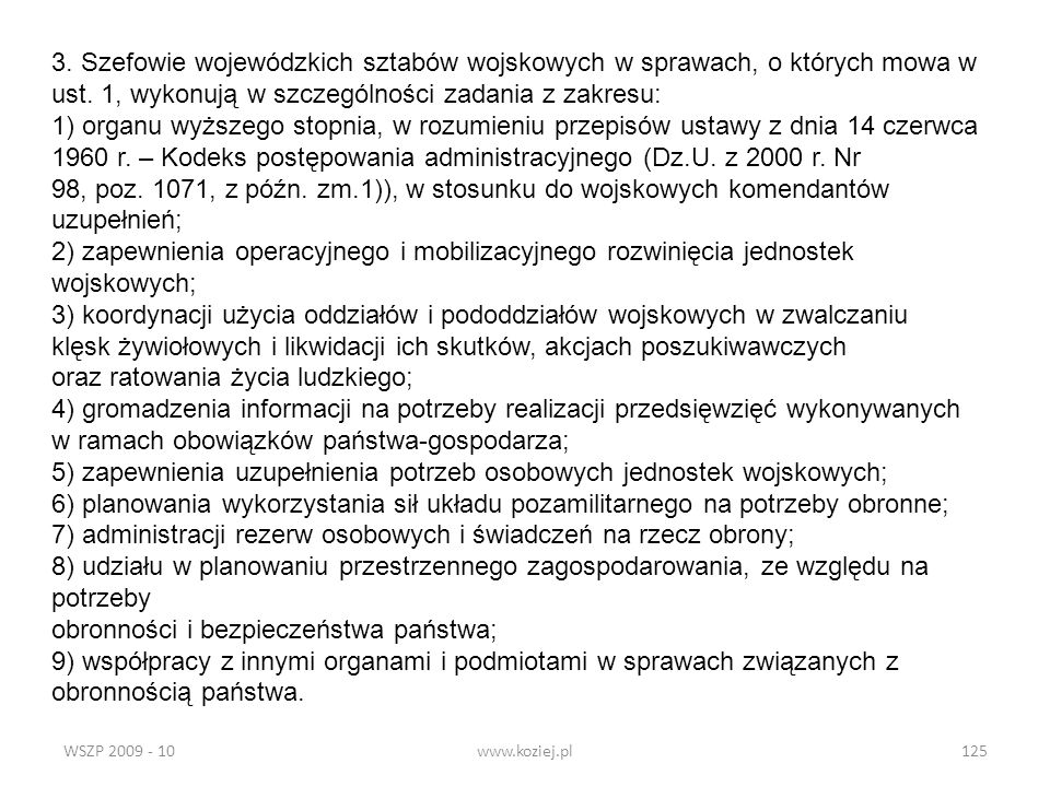 WSZP 2009 - 10www.koziej.pl125 3. Szefowie wojewódzkich sztabów wojskowych w sprawach, o których mowa w ust. 1, wykonują w szczególności zadania z zak